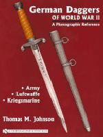 German Daggers Of World War II - A Photographic Reference: Army - Luftwaffe - Kriegsmarine