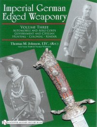 Imperial German Edged Weaponry - Vol 3 Automobile and Aero Corps, Government and Civilian, Hunting, Colonial, Kinder